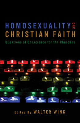 Homosexuality and Christian Faith: Questions of Conscience for the Churches - Wink, Walter (Editor)