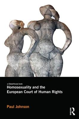 Homosexuality and the European Court of Human Rights - Johnson, Paul