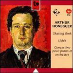 Honegger: L' Id�e; Skating Rink; Piano Concerto