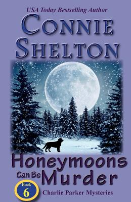 Honeymoons Can Be Murder: The Sixth Charlie Parker Mystery - Shelton, Connie
