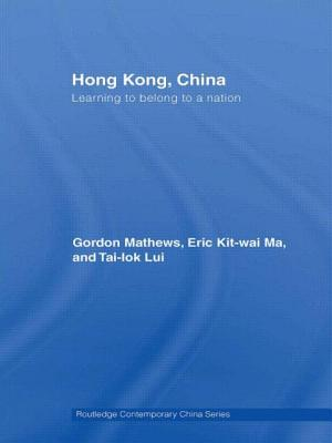 Hong Kong, China: Learning to Belong to a Nation - Mathews, Gordon, and Ma, Eric Kit-Wai, and Lui, Tai-Lok