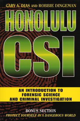 Honolulu CSI: An Introduction to Forensic Science and Criminal Investigation - Dias, Gary A, and Dingeman, Robbie