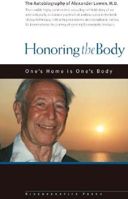 Honoring the Body: The Autobiography of Alexander Lowen, M.D. - Lowen, Alexander, M.D.