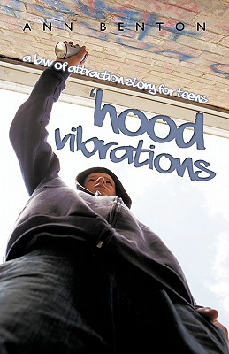 Hood Vibrations: A Law of Attraction Story for Teens - Benton, Ann