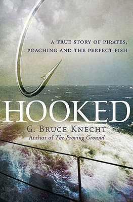 Hooked: A True Story of Pirates, Poaching and the Perfect Fish - Knecht, G Bruce