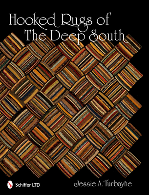 Hooked Rugs of the Deep South - Turbayne, Jessie A