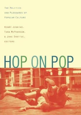 Hop on Pop-PB - Jenkins, Henry, Professor (Editor), and Shattuc, Jane (Editor), and McPherson, Tara, Professor (Editor)