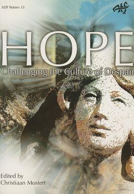 Hope: Challenging the Culture of Despair - Mostert, Christaain (Editor)