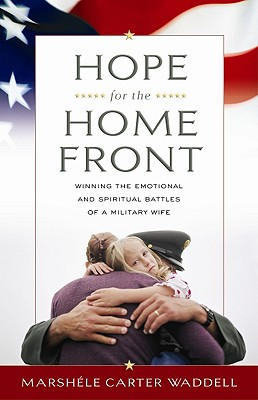 Hope for the Home Front: Winning the Emotional and Spiritual Battles of a Military Wife - Waddell, Marshele Carter