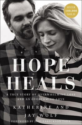 Hope Heals: A True Story of Overwhelming Loss and an Overcoming Love - Wolf, Katherine, and Wolf, Jay