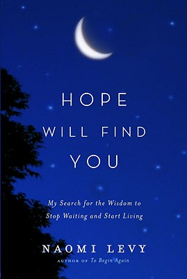 Hope Will Find You: My Search for the Wisdom to Stop Waiting and Start Living - Levy, Naomi, Rabbi
