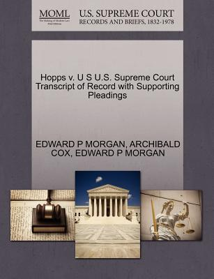 Hopps V. U S U.S. Supreme Court Transcript of Record with Supporting Pleadings - Morgan, Edward P, and Cox, Archibald