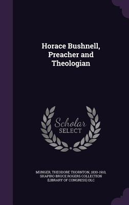 Horace Bushnell, Preacher and Theologian - Munger, Theodore Thornton, and DLC, Shapiro Bruce Rogers Collection