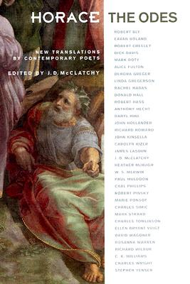 Horace, the Odes: New Translations by Contemporary Poets - Horace, and McClatchy, J D (Editor)