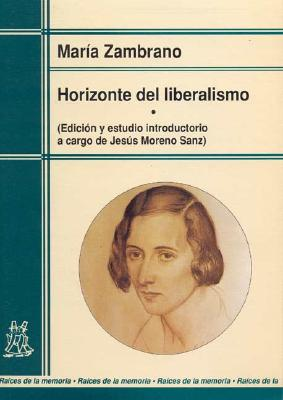 Horizonte del liberalismo - Zambrano, Maria