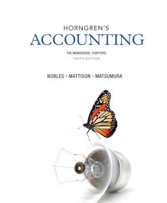 Horngren's Accounting, The Managerial Chapters - Miller-Nobles, Tracie L., and Mattison, Brenda, and Matsumura, Ella Mae