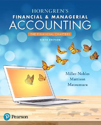 Horngren's Financial & Managerial Accounting, The Financial Chapters - Miller-Nobles, Tracie L., and Mattison, Brenda L., and Matsumura, Ella Mae