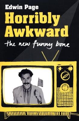 Horribly Awkward: The New Funny Bone - Page, Edwin