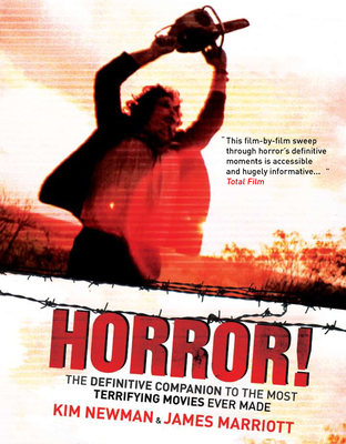 Horror!: The Definitive Companion to the Most Terrifying Movies Ever Made - Marriott, James, and Newman, Kim