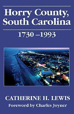 Horry County, South Carolina, 1730-1993 - Lewis, Catherine Heniford