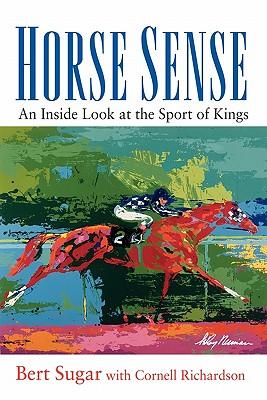 Horse Sense: An Inside Look at the Sport of Kings - Sugar, Bert, and Richardson, Cornell