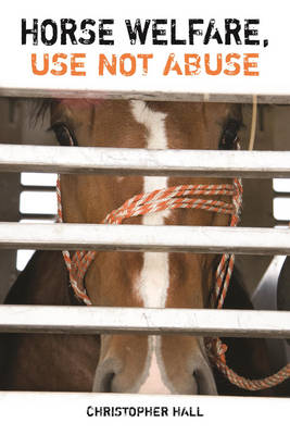 Horse Welfare: Use not Abuse - Hall, Christopher