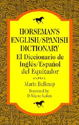 Horseman's English/Spanish Dictionary - Belknap, Maria, and Lukas, D Wayne (Foreword by)