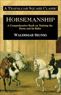 Horsemanship: A Comprehensive Book on Training the Horse and Its Rider - Seunig, Waldemar