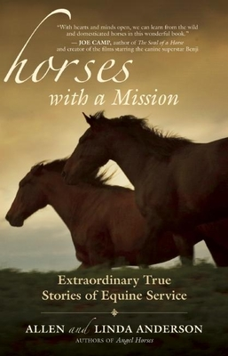 Horses with a Mission: Extraordinary True Stories of Equine Service - Anderson, Allen, Capt., and Anderson, Linda
