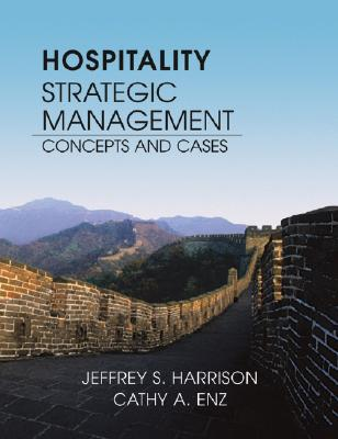 Hospitality Strategic Management: Concepts and Cases - Harrison, Jeffrey S, and Enz, Cathy A, Dr.