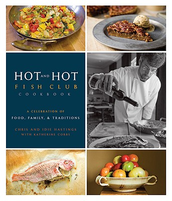Hot and Hot Fish Club Cookbook: A Celebration of Food, Family, & Traditions - Hastings, Chris, Chef, and Hastings, Idie