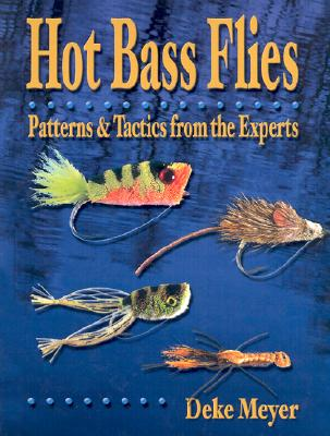 Hot Bass Flies: Patterns & Tactics from the Experts - Meyer, Deke