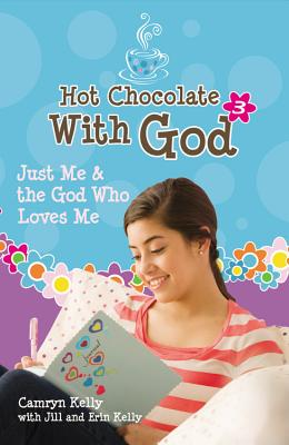 Hot Chocolate with God #3: Just Me & the God Who Loves Me - Kelly, Jill, PH.D., and Kelly, Camryn, and Kelly, Erin