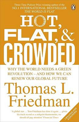 Hot, Flat, and Crowded: Why The World Needs A Green Revolution - and How We Can Renew Our Global Future - Friedman, Thomas L.