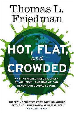 Hot, Flat and Crowded: Why the World Needs a Green Revolution - and How We Can Renew Our Global Future - Friedman, Thomas L.