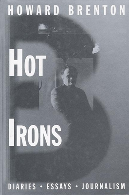 Hot Irons: Diaries, Essays and Journalism 1980-1994 - Brenton, Howard