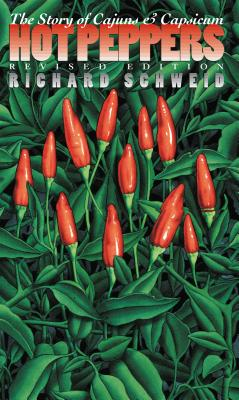Hot Peppers: The Story of Cajuns and Capsicum - Schweid, Richard