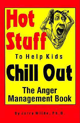 Hot Stuff to Help Kids Chill Out: The Anger Management Book - Wilde, Jerry, PH.D.