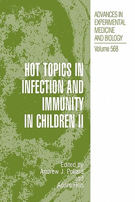 Hot Topics in Infection and Immunity in Children II - Pollard, Andrew J. (Editor), and Finn, Adam (Editor)