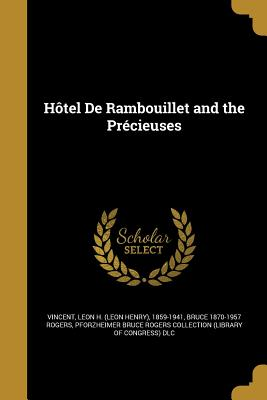 Hotel de Rambouillet and the Precieuses - Vincent, Leon H (Leon Henry) 1859-1941 (Creator), and Rogers, Bruce 1870-1957, and Pforzheimer Bruce Rogers Collection (Lib...