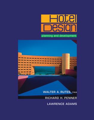Hotel Design, Planning, and Development - Rutes, Walter A