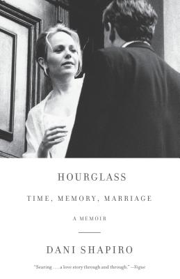 Hourglass: Time, Memory, Marriage - Shapiro, Dani