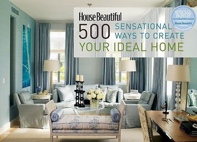 House Beautiful 500 Sensational Ways to Create Your Ideal Home - Sloan, Kate