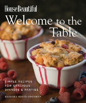 House Beautiful Welcome to the Table: Simple Recipes for Gracious Dinners & Parties - Scott-Goodman, Barbara