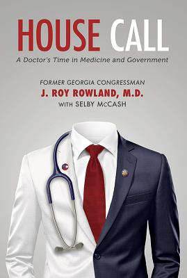 House Call: A Doctor's Time in Medicine and Government - Rowland, J Roy, and McCash, Selby