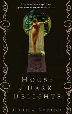 House of Dark Delights - Burton, Louisa