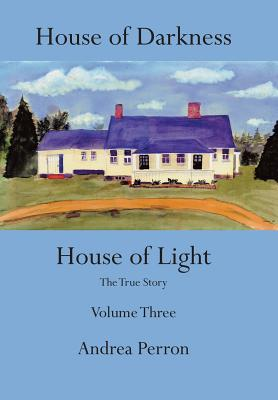 House of Darkness House of Light: The True Story Volume Three - Perron, Andrea