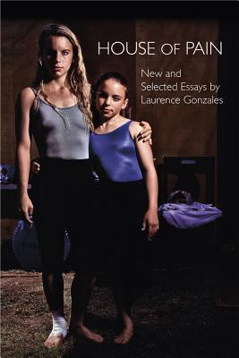 House of Pain: New and Selected Essays - Gonzales, Laurence