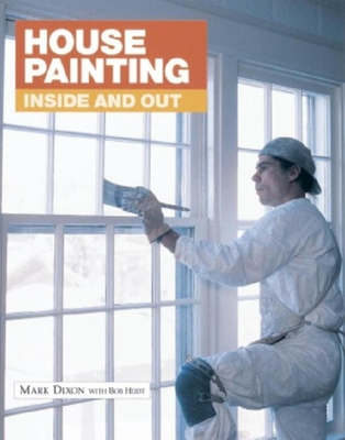House Painting: Inside & Out - Dixon, Mark, PhD