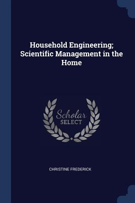 Household Engineering; Scientific Management in the Home - Frederick, Christine